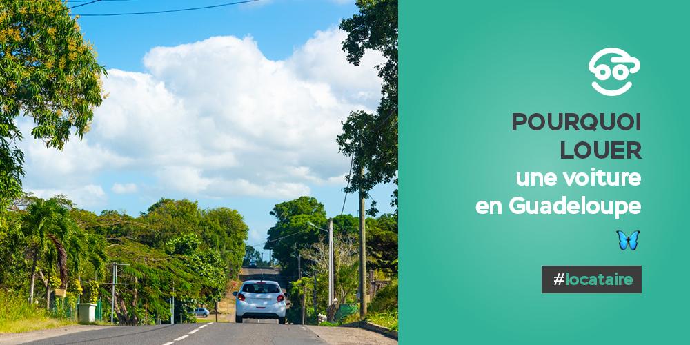 Pourquoi louer une voiture en Guadeloupe ?